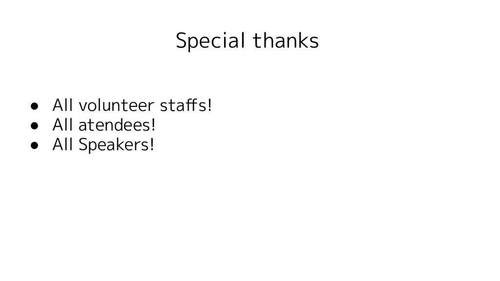 Special thanks ● All volunteer staffs! ● All ate...
