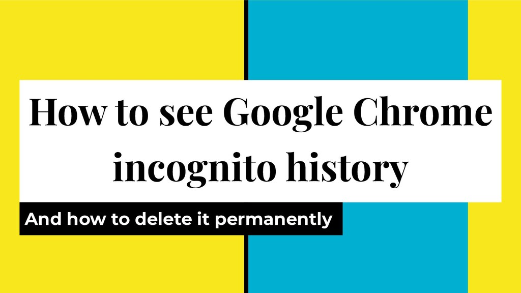 How to see Google Chrome incognito history And ...