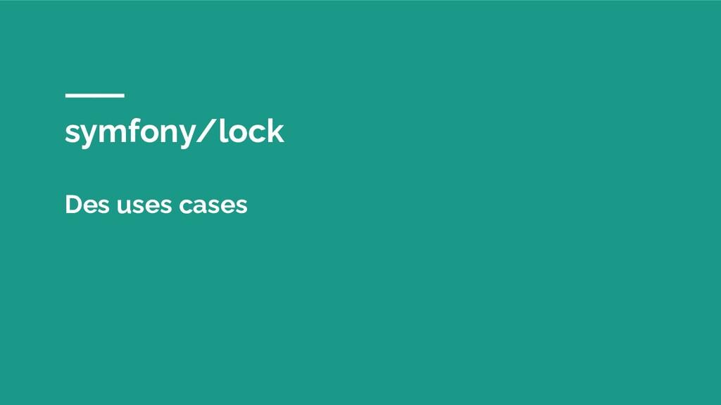 symfony/lock Des uses cases