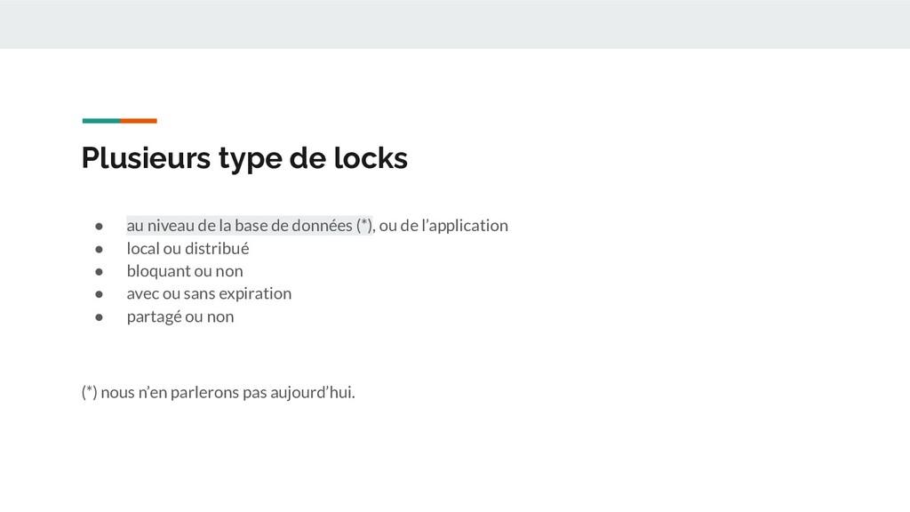 Plusieurs type de locks ● au niveau de la base ...