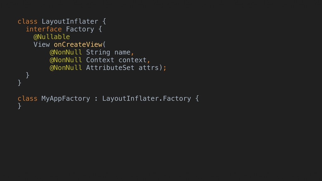 class LayoutInflater { interface Factory { @Nul...