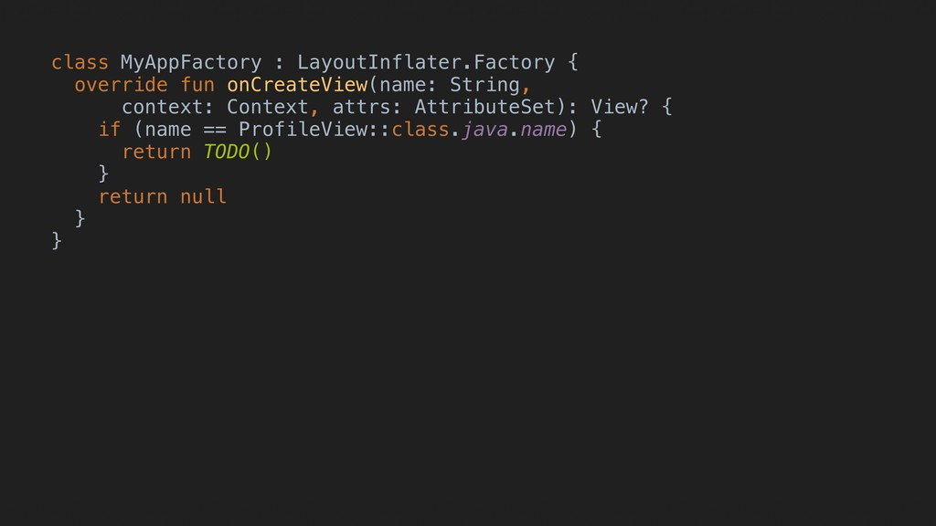 class MyAppFactory : LayoutInflater.Factory { o...