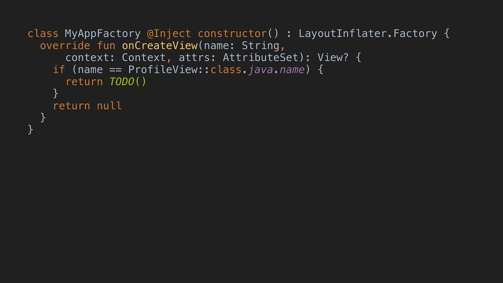 class MyAppFactory @Inject constructor() : Layo...