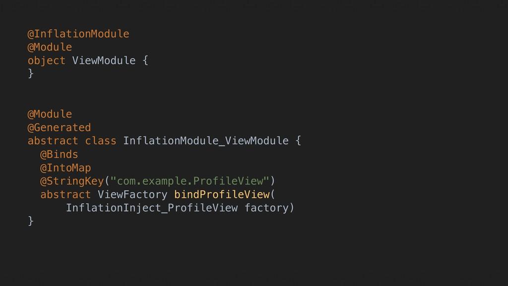 @InflationModule @Module object ViewModule { }H...