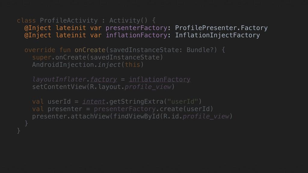 class ProfileActivity : Activity() { @Inject la...