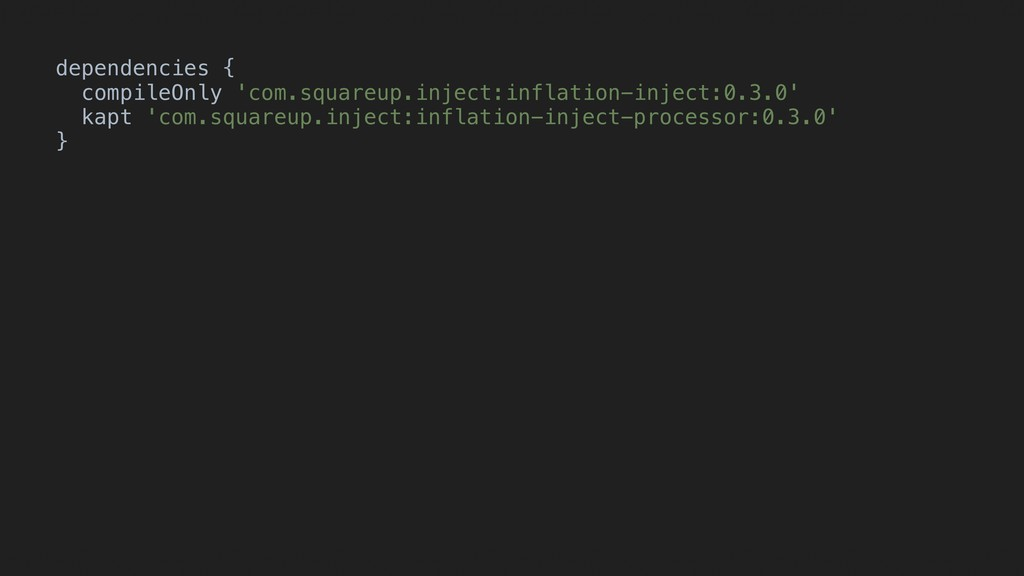 dependencies { compileOnly 'com.squareup.inject...