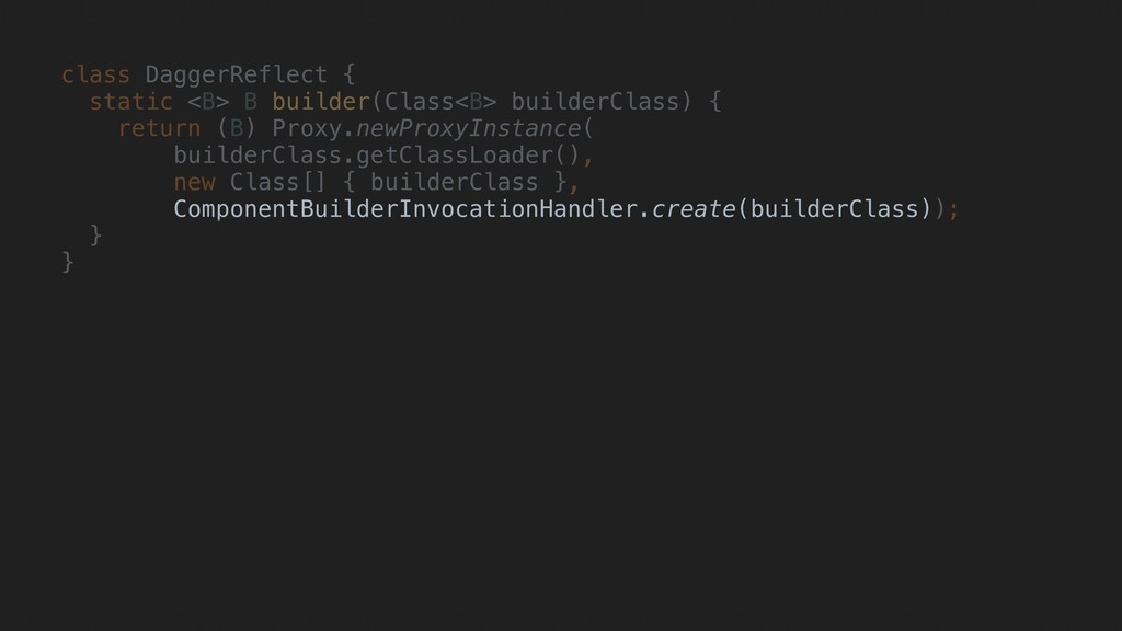 class DaggerReflect {C static <B> B builder(Cla...