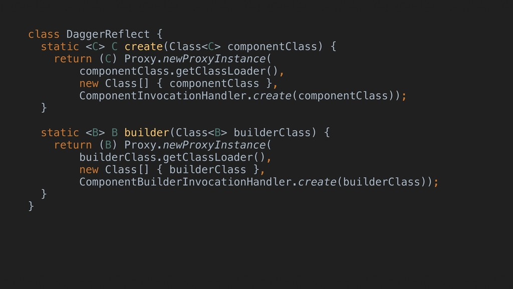 class DaggerReflect { static <C> C create(Class...