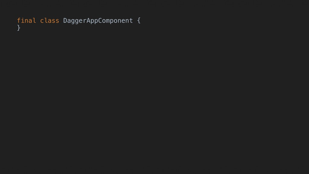 final class DaggerAppComponent { }A