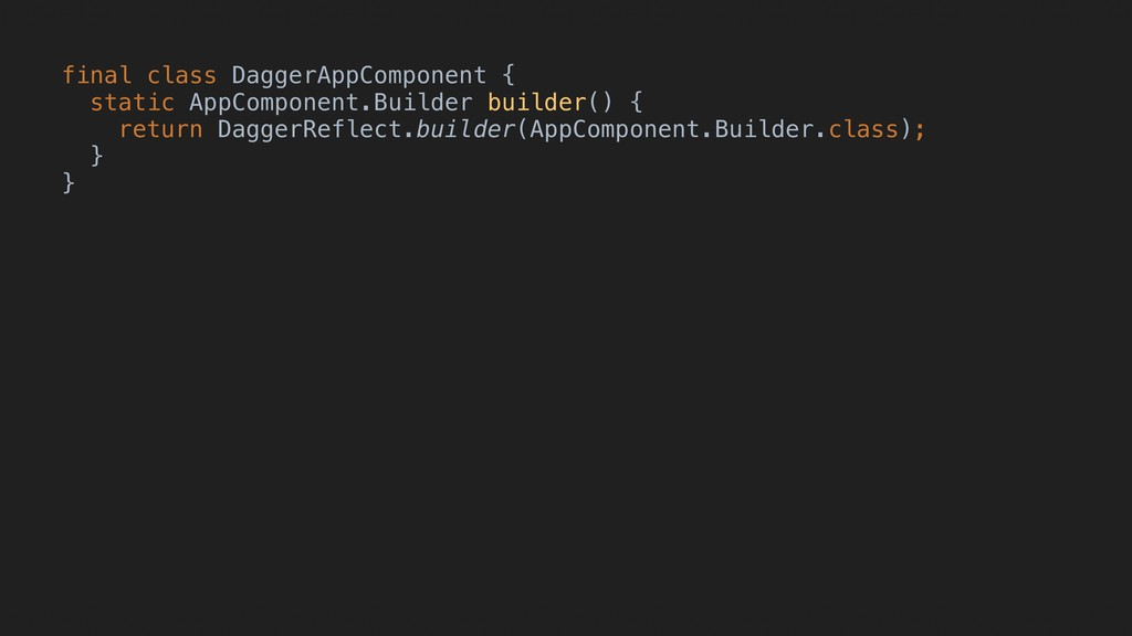 final class DaggerAppComponent { static AppComp...