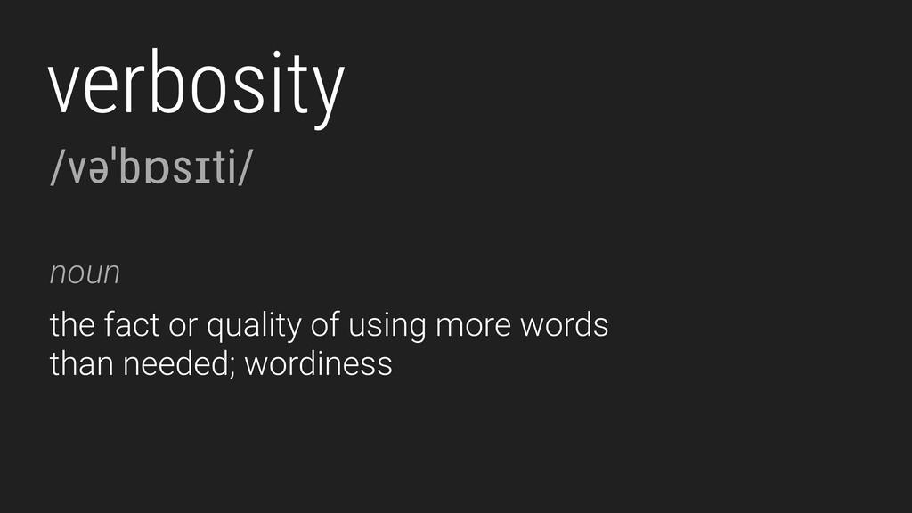 verbosity /vəˈbɒsɪti/ noun the fact or quality ...