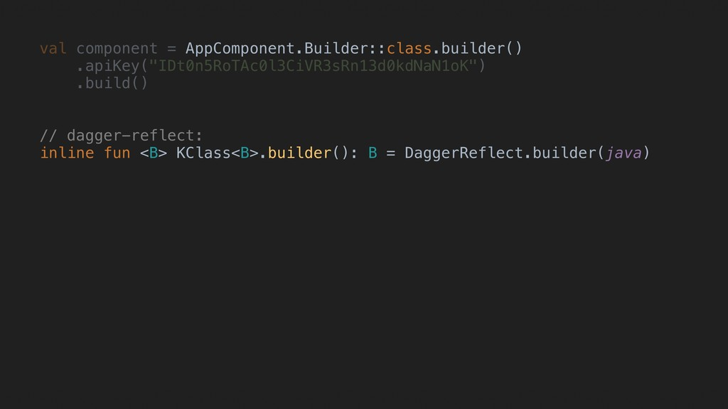 val component = AppComponent.Builder::class.bui...