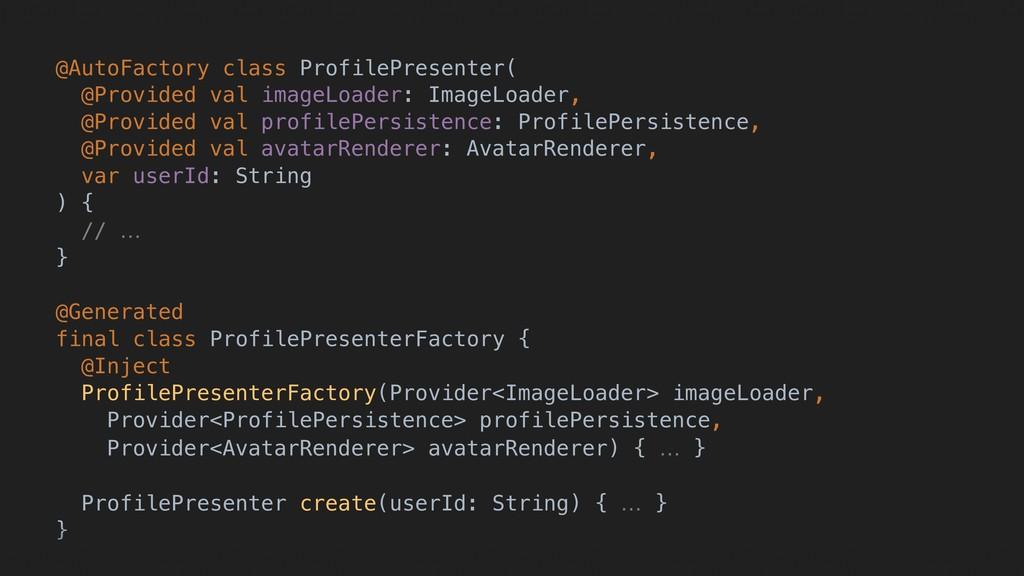 @AutoFactory class ProfilePresenter( @Provided ...