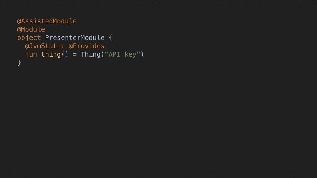 @AssistedModule @Module object PresenterModule ...