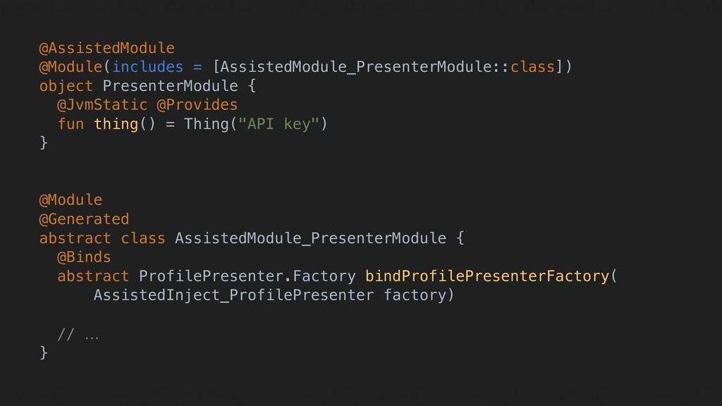 @AssistedModule @Module(includes = [AssistedMod...