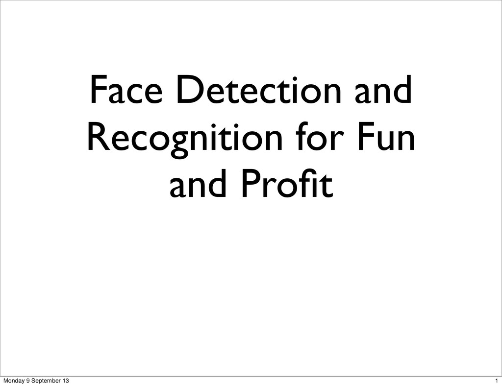 Face Detection and Recognition for Fun and Profi...