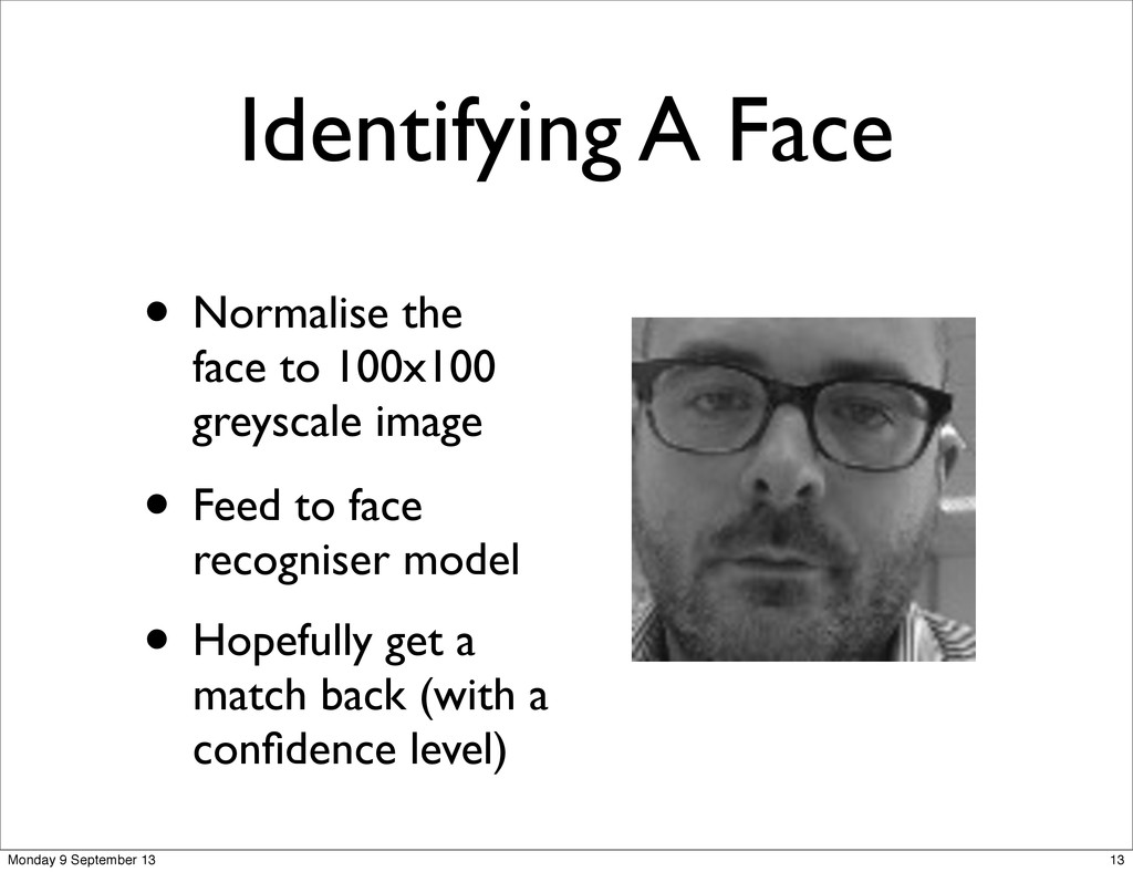 Identifying A Face • Normalise the face to 100x...