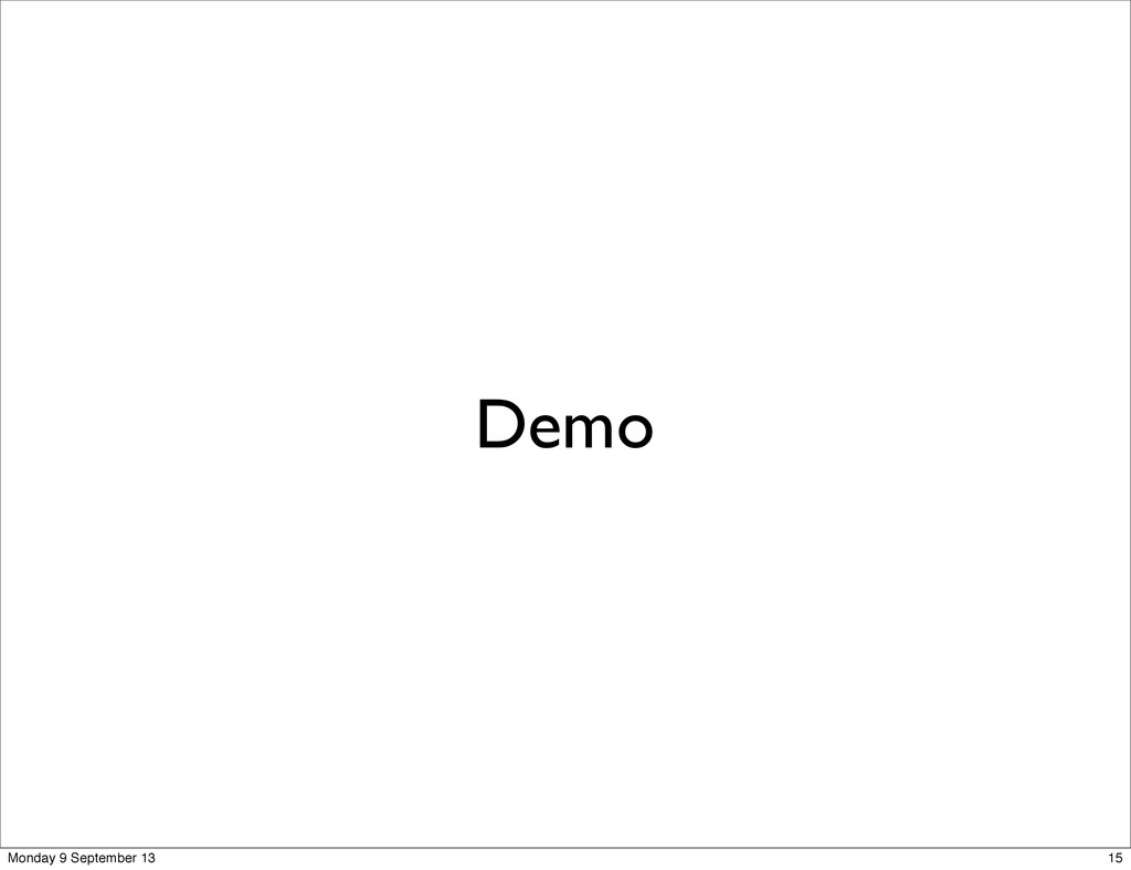 Demo 15 Monday 9 September 13