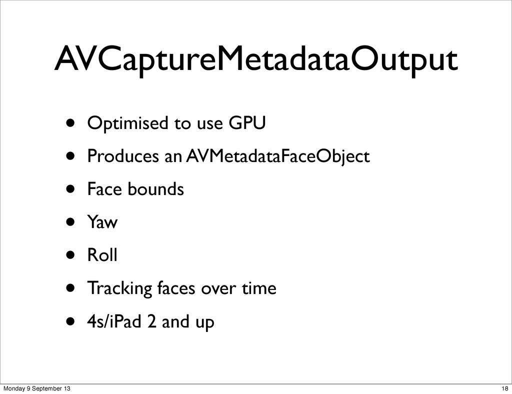AVCaptureMetadataOutput • Optimised to use GPU ...