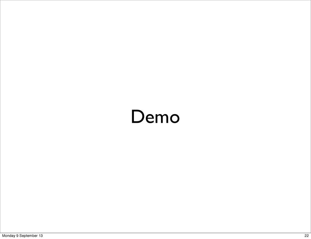Demo 22 Monday 9 September 13