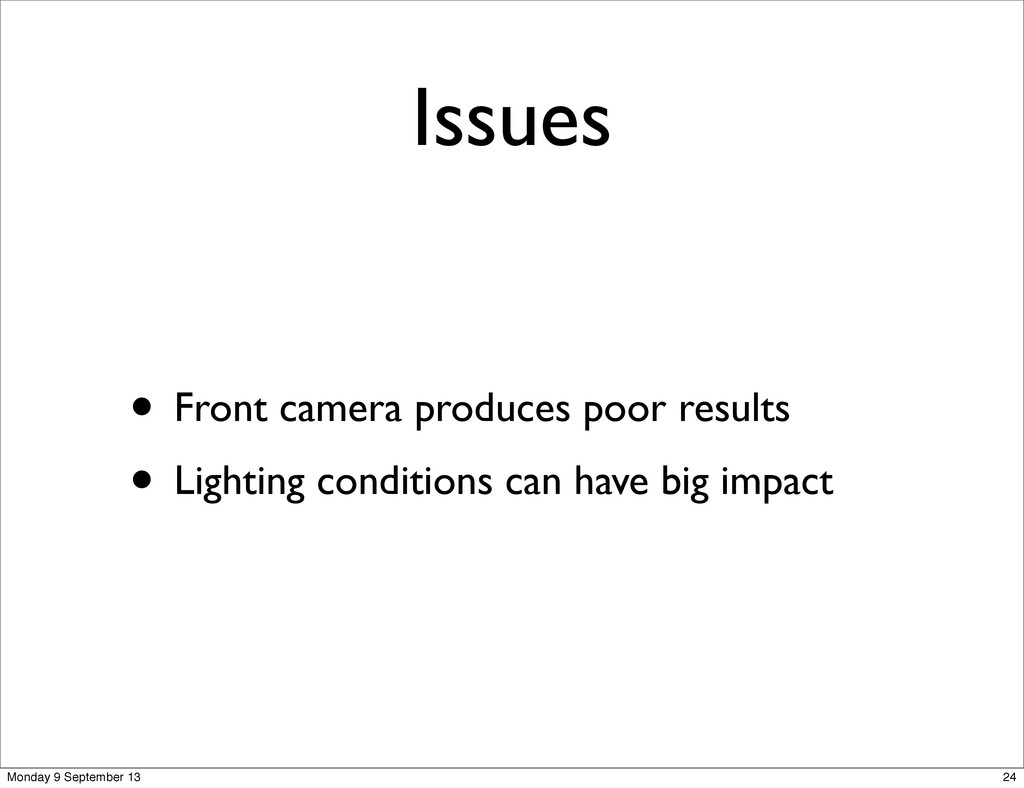 Issues • Front camera produces poor results • L...