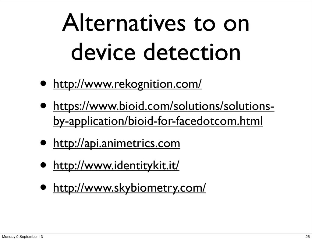 Alternatives to on device detection • http://ww...