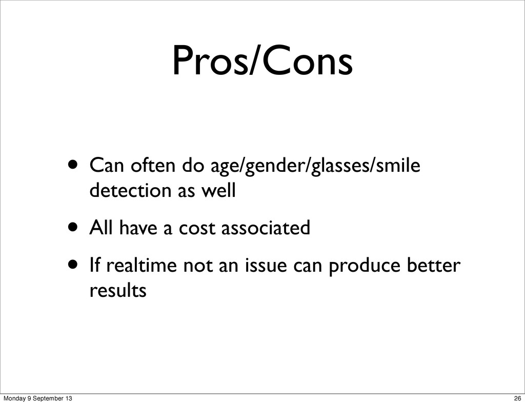 Pros/Cons • Can often do age/gender/glasses/smi...
