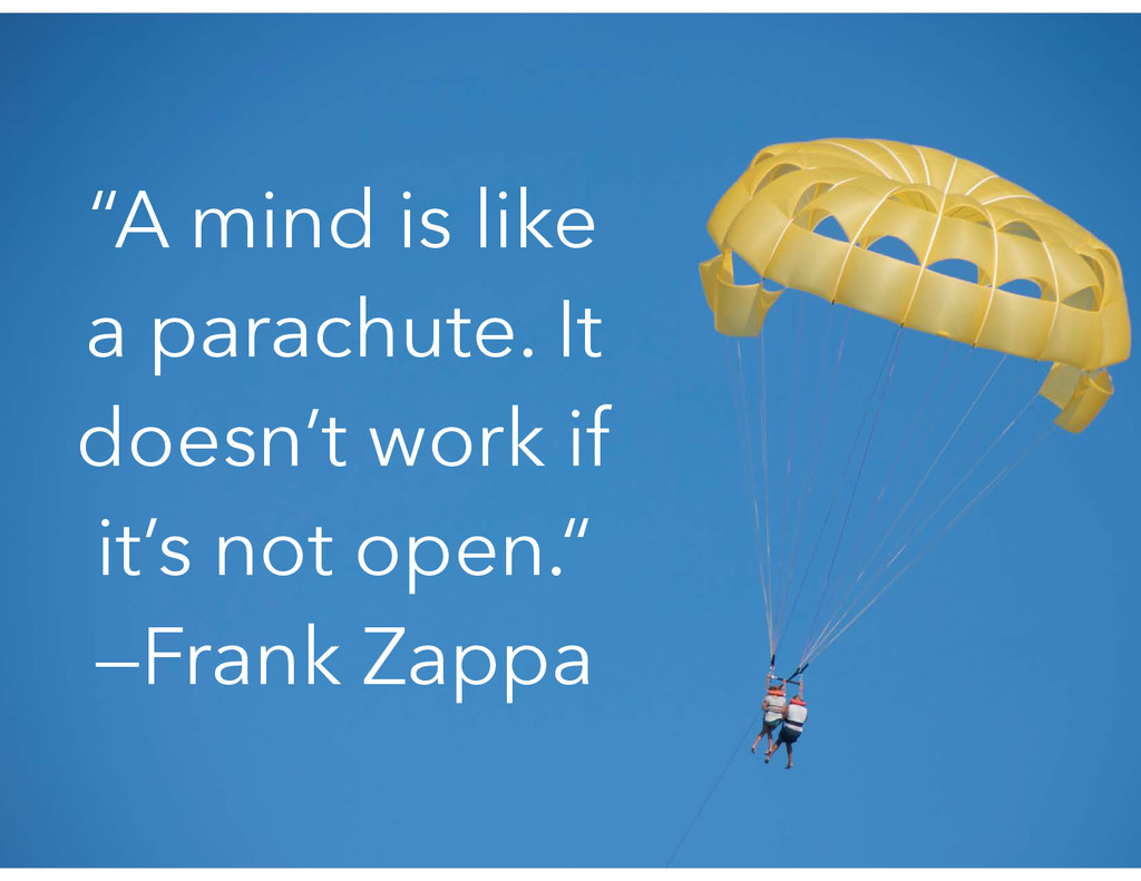 """A mind is like a parachute. It doesn't work if..."