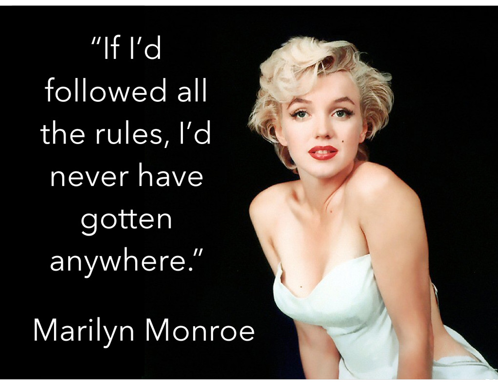 """If I'd followed all the rules, I'd never have ..."