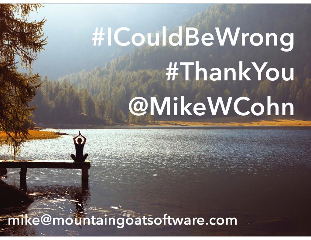 #ICouldBeWrong #ThankYou @MikeWCohn mike@mounta...