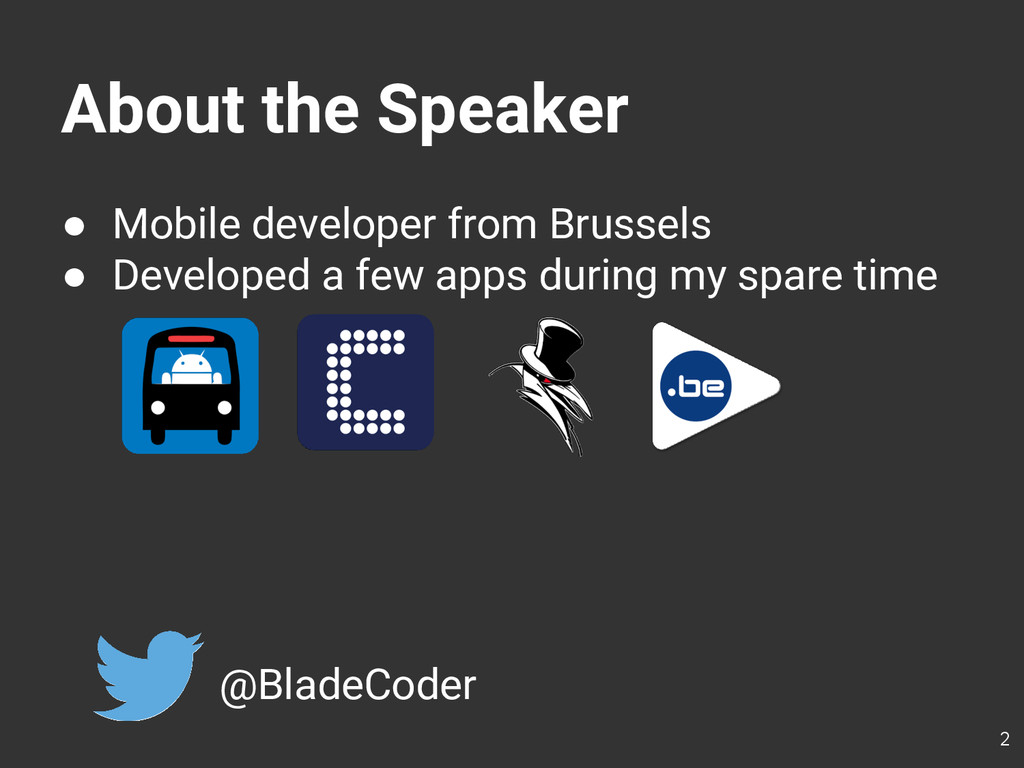 About the Speaker ● Mobile developer from Bruss...