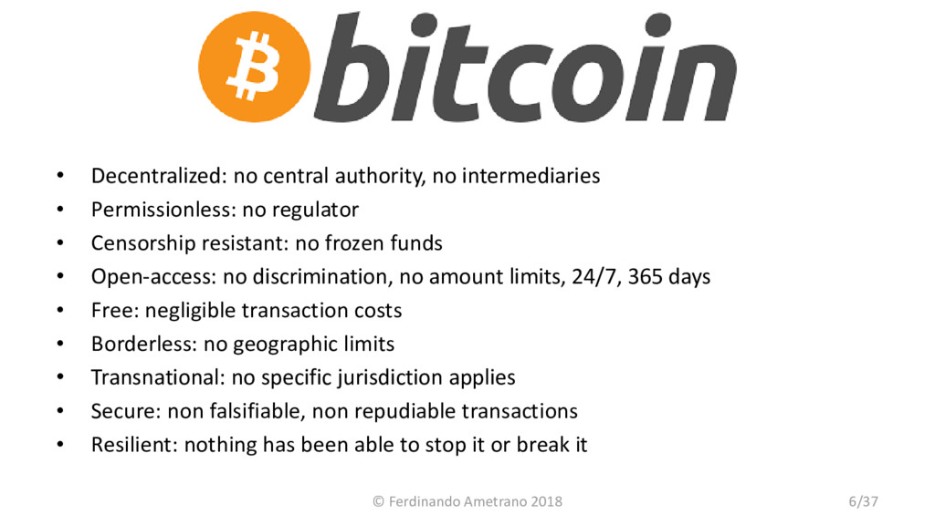 Bitcoin • Decentralized: no central authority, ...