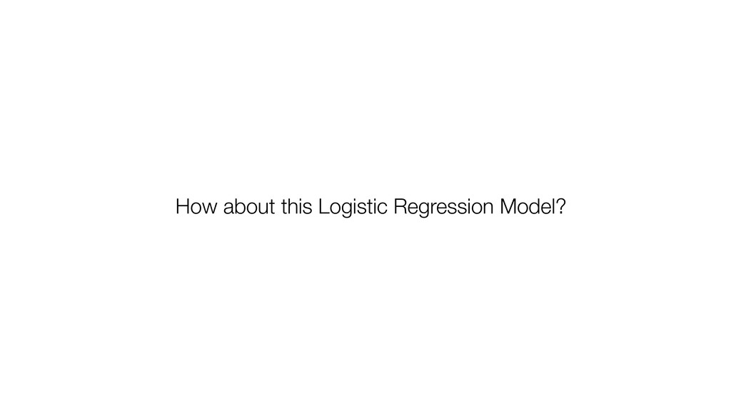 How about this Logistic Regression Model?