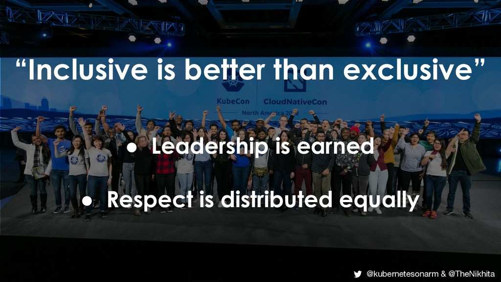 """""""Inclusive is better than exclusive"""" ● Leadersh..."""