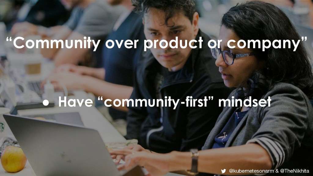 """""""Community over product or company"""" ● Have """"com..."""