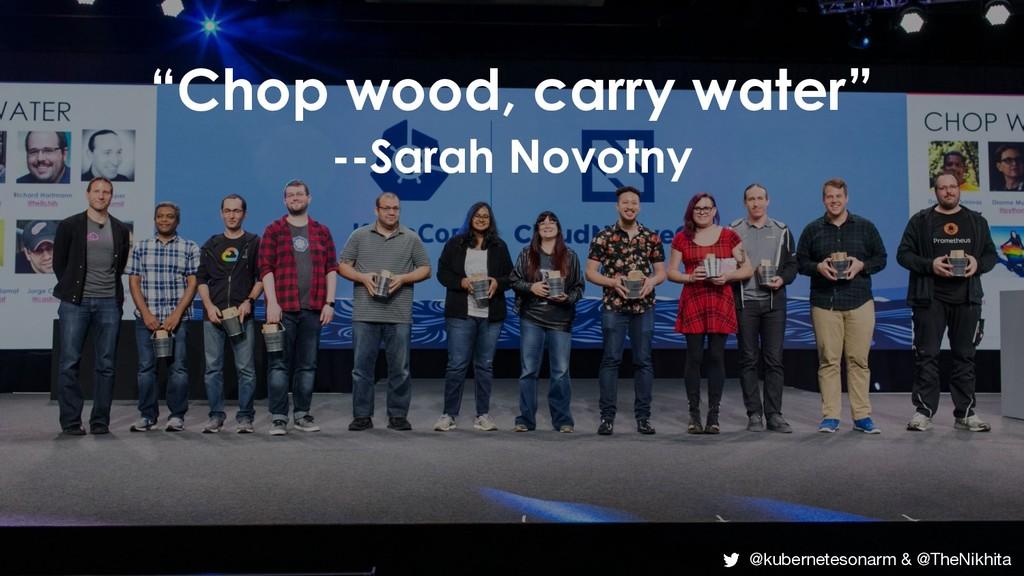"""""""Chop wood, carry water"""" --Sarah Novotny @kuber..."""