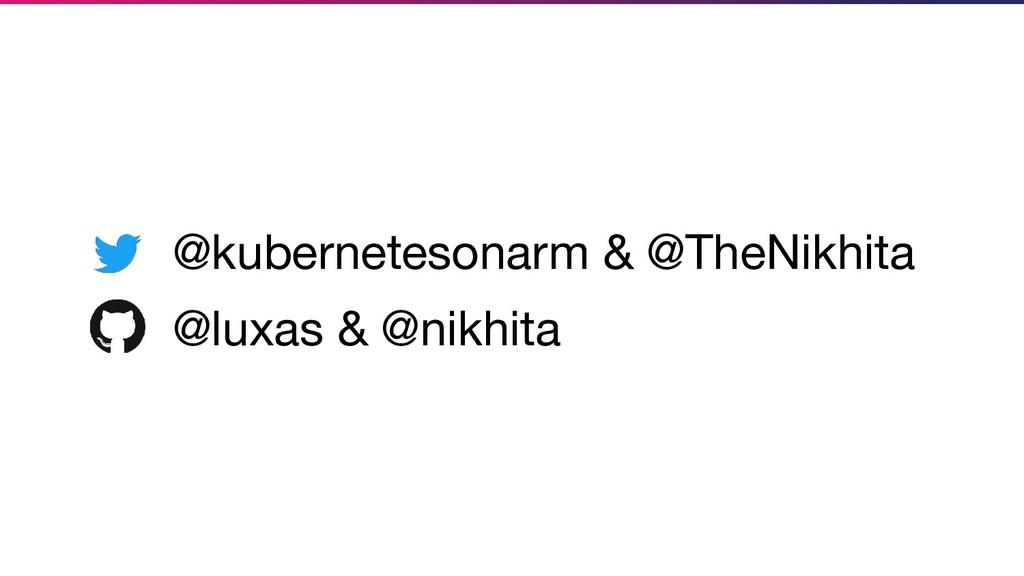 @kubernetesonarm & @TheNikhita @luxas & @nikhita