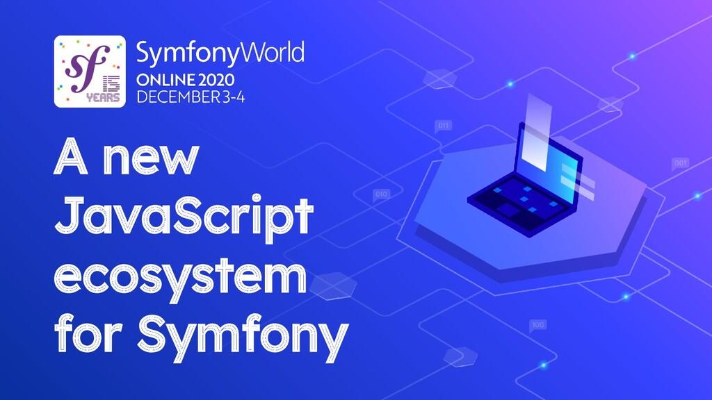 A new JavaScript ecosystem for Symfony
