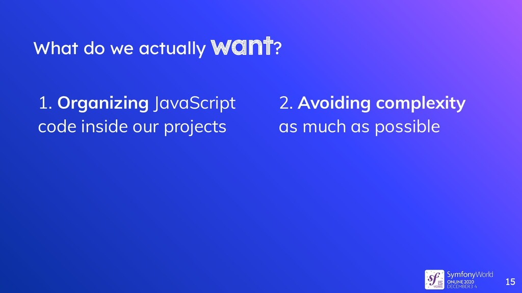 What do we actually want? 1. Organizing JavaScr...
