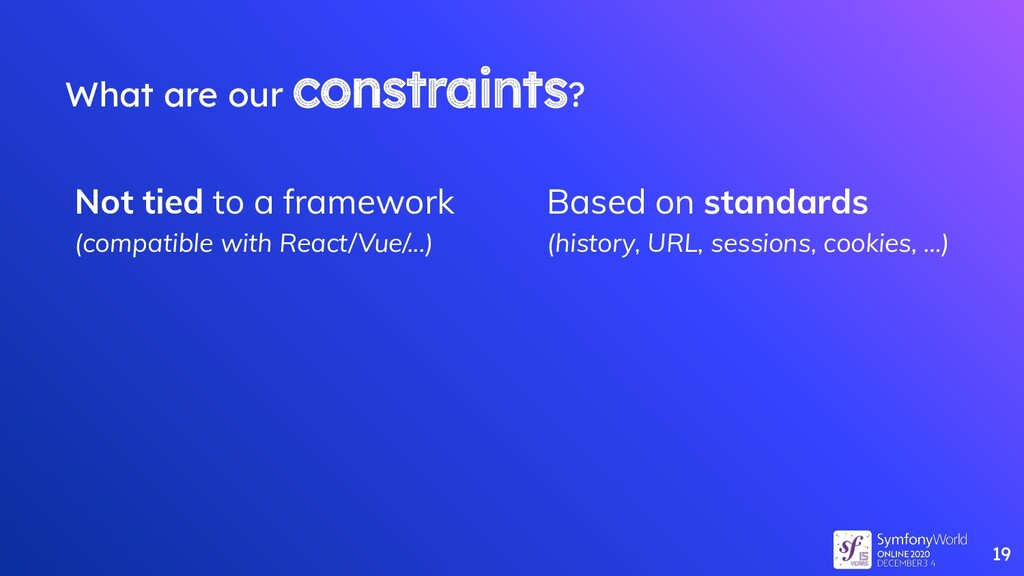 What are our constraints? Not tied to a framewo...
