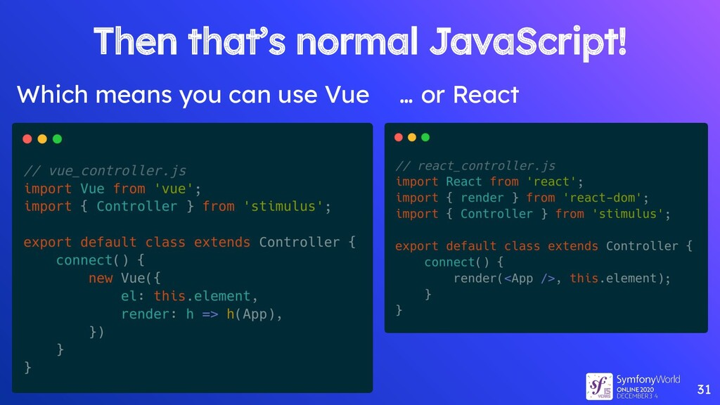 31 Then that's normal JavaScript! Which means y...