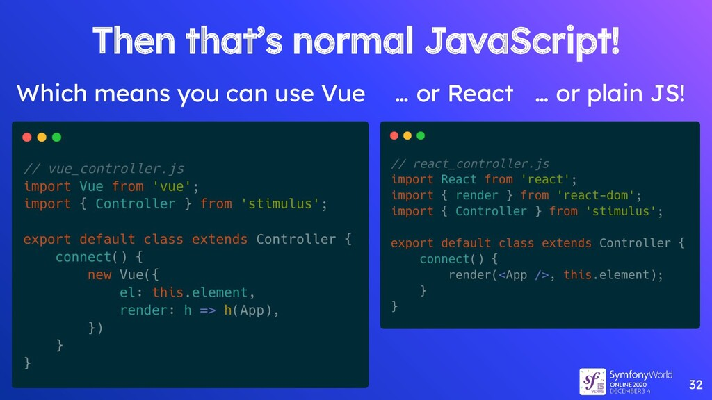 32 Then that's normal JavaScript! Which means y...