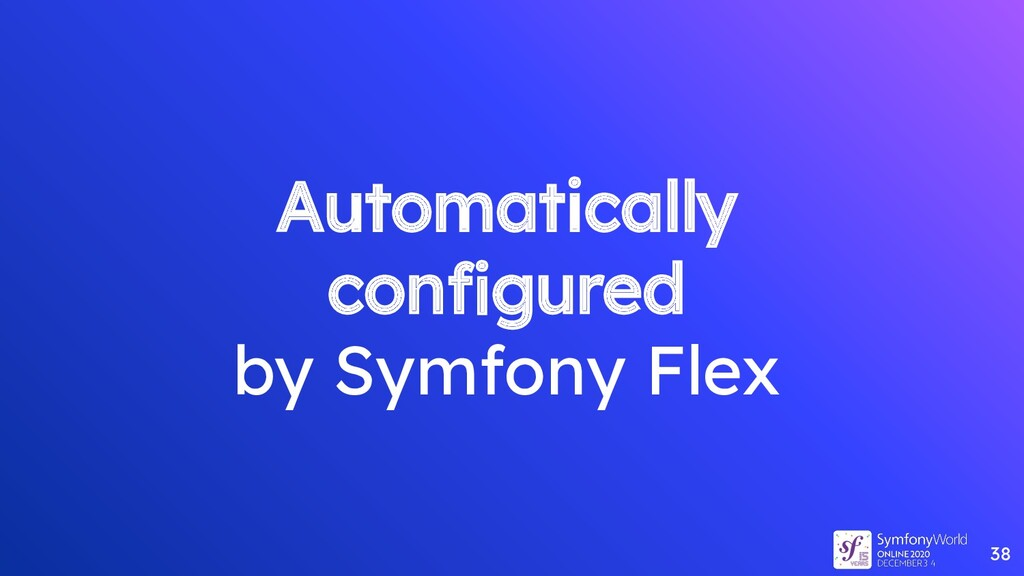 Automatically configured by Symfony Flex 38