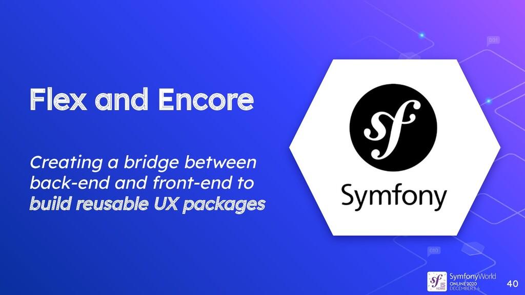 Flex and Encore Creating a bridge between back-...