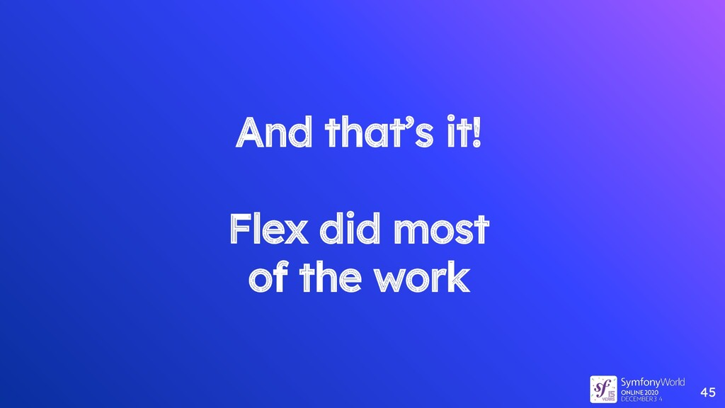 And that's it! Flex did most of the work 45