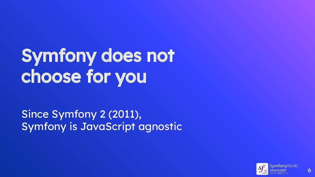 Symfony does not choose for you Since Symfony 2...