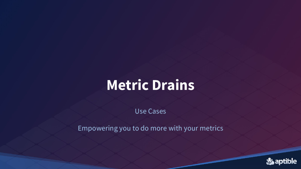 Metric Drains Use Cases Empowering you to do mo...