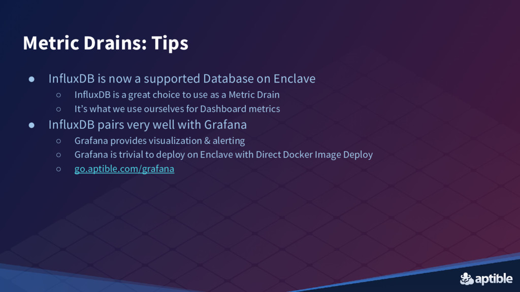 Metric Drains: Tips ● InfluxDB is now a support...