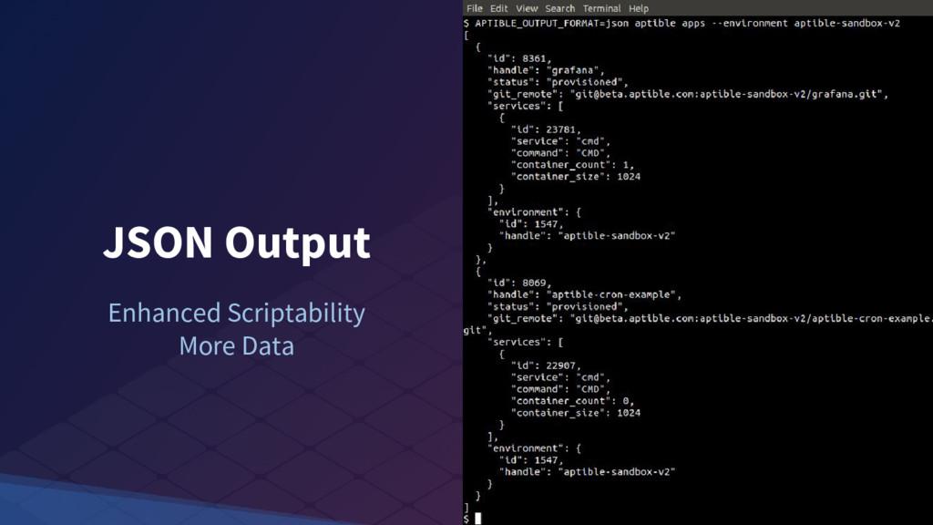 JSON Output Enhanced Scriptability More Data