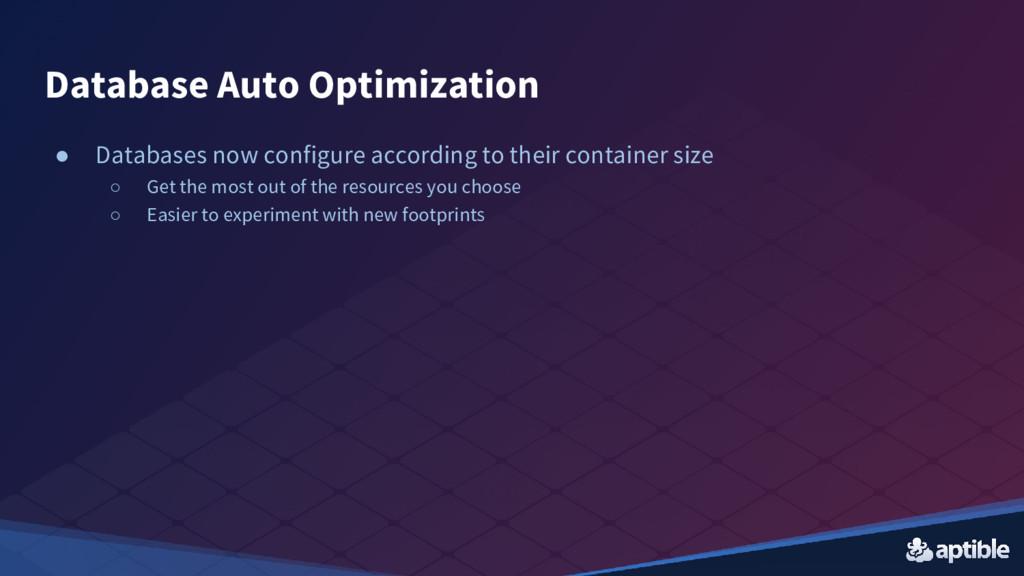 Database Auto Optimization ● Databases now conf...